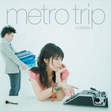 metro trip LOVERS
