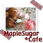 Maple Sugar*Cafe〜ナチュラル・スウィート〜