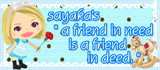 "sayaka's ""a friend in needis a friend in deed."""