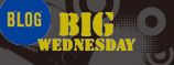 BIG WEDNESDAY BLOG