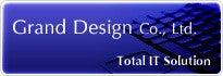 グランドデザイン株式会社 Total IT Solution