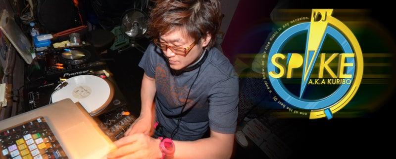 DJ SPIKE A.K.A KURIBOのBLOG