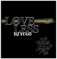 $LOVELESS by DJ YUGO blog