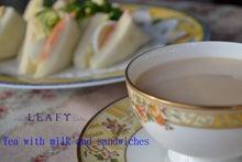 $イギリス紅茶専門店リーフィー英国貴族も愛した紅茶をご自宅へ-サンドイッチとミルクティー