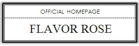 FLAVOR ROSE OFFICIAL HOMEPAGE