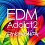 EDM Addict…