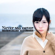Never say …