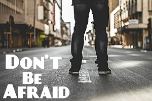 Don't be afraid