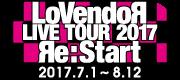 LoVendoЯ LIVE TOUR 2017 ~ Яe:Start ~
