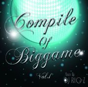 【COMPILE OF BIGGAME VOL.1】