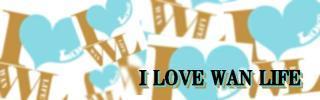 I LOVE WAN LIFE