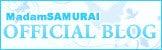 Madam SAMURAI OFFICIAL BLOG
