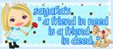 """sayaka's """"a friend in need is a friend in deed."""""""