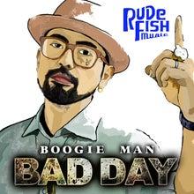 $RUDE FISH MUSIC Blog-BAD DAY