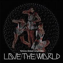 Perfumerの なんなん?これなんのブログなん?-perfume global compilation love the world