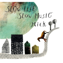 Mickのslow life,slow music