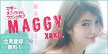 マギーオフィシャルファンクラブ MAGGY MAGGY xoxo.