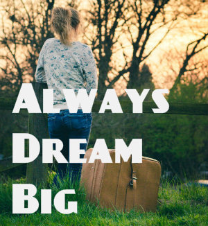 always dream big
