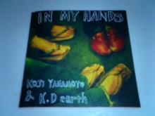 """KOJI YAMAMOTO&K.Dearth""/IN MY HANDS"